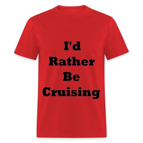 I'd Rather Be Cruising Men's T-Shirt - Men's T-Shirt