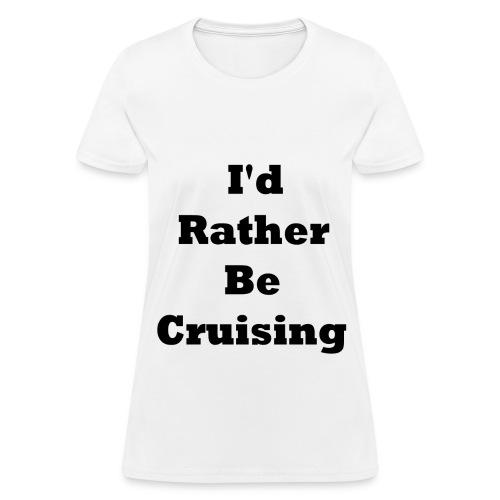 I'd Rather Be Cruising Women's T-Shirt - Women's T-Shirt
