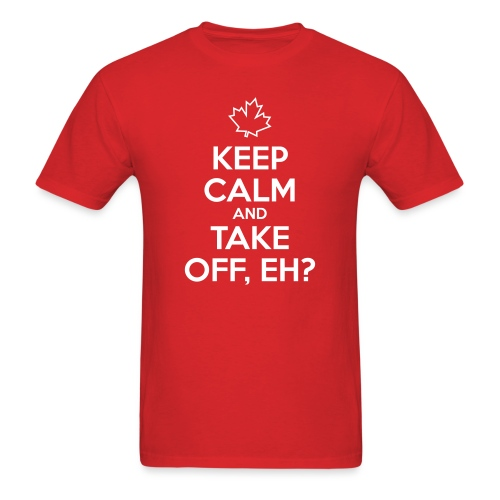 Keep Calm and Take Off, Eh? - Men's T-Shirt