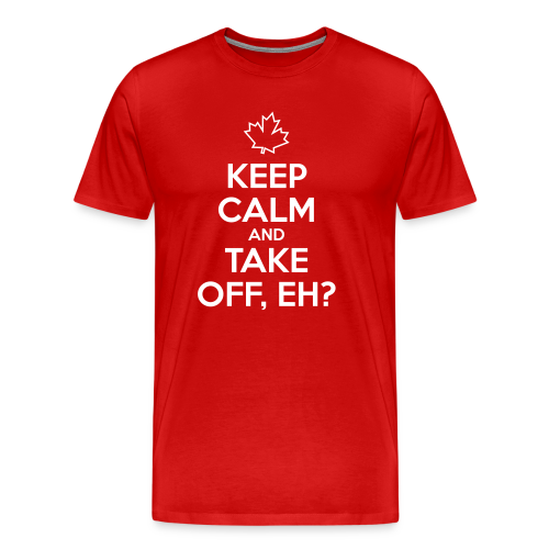 Keep Calm and Take Off, Eh? - Men's Premium T-Shirt