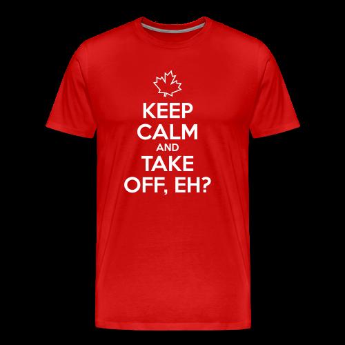 Keep Calm and Take Off, Eh? - Men's Premium T-Shirt