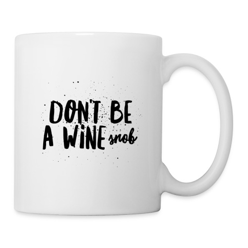 Don't Be A Wine Snob!  - Coffee/Tea Mug