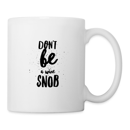 Don't be a wine snob 2 - Coffee/Tea Mug