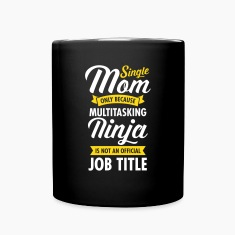 Single Mom Because Multitasking Ninja Isn't An... Mugs & Drinkware
