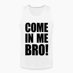 COME IN ME BRO! Sportswear