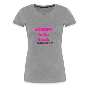 Mommy on Break  - Women's Premium T-Shirt