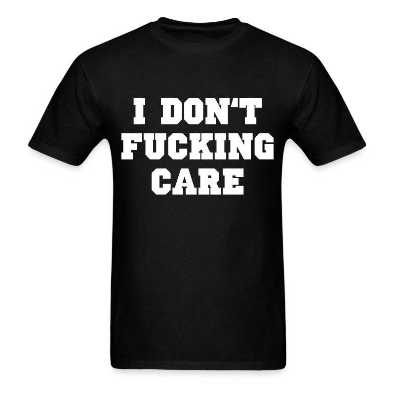 I don't fucking care - Men's T-Shirt