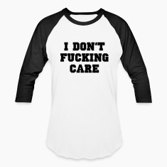 I don't fucking care T-Shirts