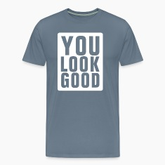 You Look Good T-Shirts