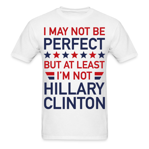 I May Not Be Perfect Hillary - Men's T-Shirt