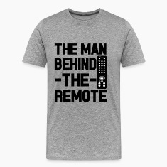 The man behind the remote funny saying shirt