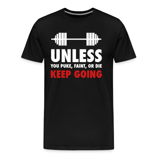 Unless You Puke T-Shirt - Men's Premium T-Shirt