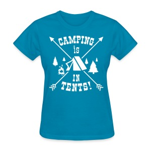 Camping Is In Tents! - Women's T-Shirt