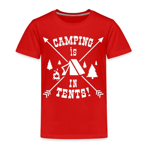 Camping Is In Tents! - Toddler Premium T-Shirt