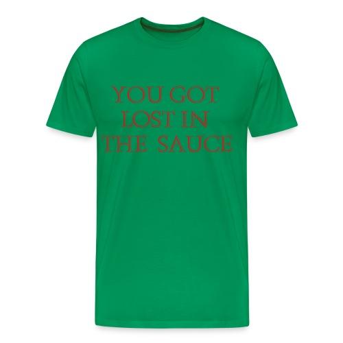 You Got Lost In The Sauce - Men's Premium T-Shirt