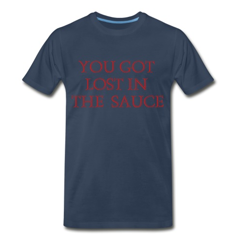 You Got Lost In The Sauce - Men's Premium T-Shirt