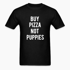 Buy Pizza Not Puppies