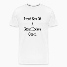 proud_son_of_a_great_hockey_coach T-Shirts