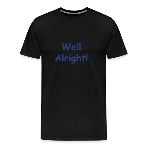 Well Alright! Letters - Men's Premium T-Shirt