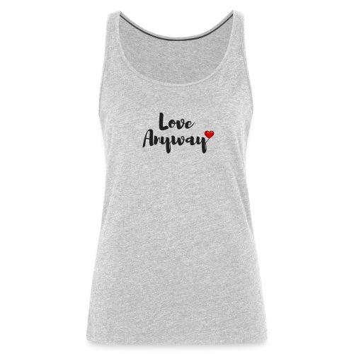 Love Anyway! - Women's Premium Tank Top