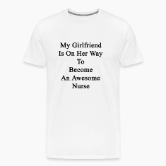my_girlfriend_is_on_her_way_to_become_an T-Shirts