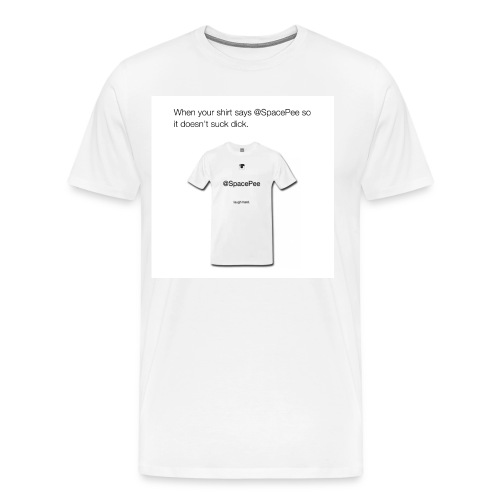 Your @SpacePee T-Shirt Doesn't Suck Dick - Men's Premium T-Shirt