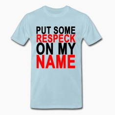 put_some_respeck_on_my_name_