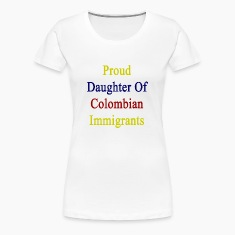 proud_daughter_of_colombian_immigrants Women's T-Shirts
