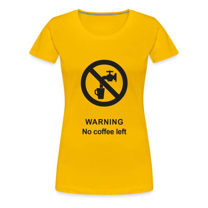 No Coffee - Women's Premium T-Shirt