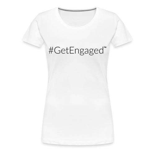 #GetEngaged White Tee - Women's Premium T-Shirt