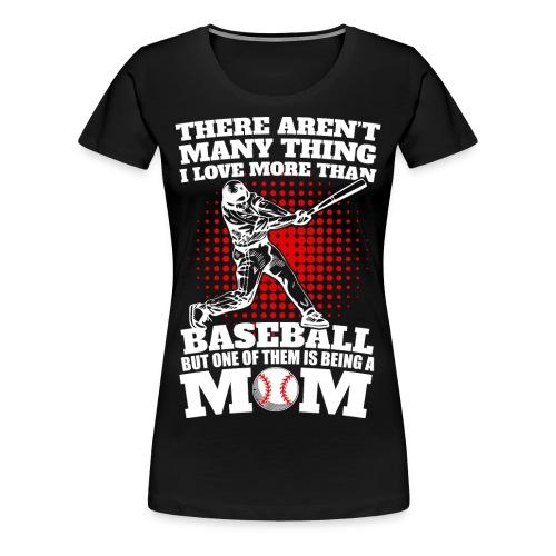 Being Baseball Mom - Women's Premium T-Shirt
