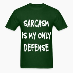 sarcasm is my only defense T-Shirts