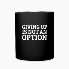 Giving Up Is Not An Option Mugs & Drinkware