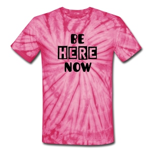 Be Here Now - Unisex Tie Dye T-Shirt