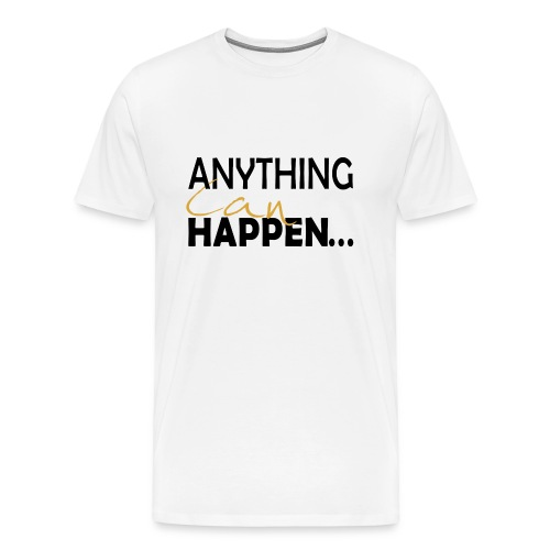 Anything Can Happen - Men's Premium T-Shirt