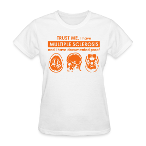 I have MS - Women's T-Shirt (Orange Design) - Women's T-Shirt