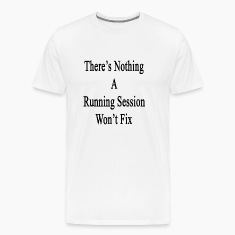 theres_nothing_a_running_session_wont_fi T-Shirts