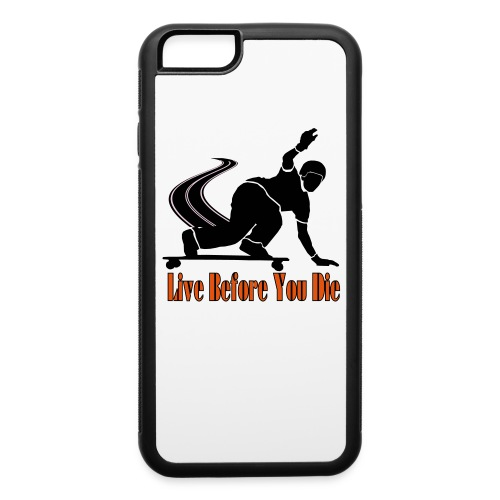 SK8T BEFORE YOU DIE!!! iPHONE 6 / 6s RUBBER CASE - iPhone 6/6s Rubber Case