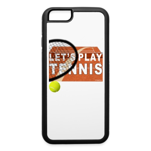 LET'S PLAY TENNIS!!! iPHONE 6 / 6s RUBBER CASE - iPhone 6/6s Rubber Case
