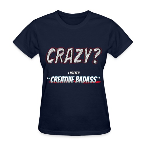Crazy or Creative Badass - Women's T-Shirt