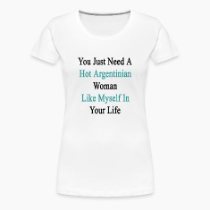 you_just_need_a_hot_argentinian_woman_li Women's T-Shirts