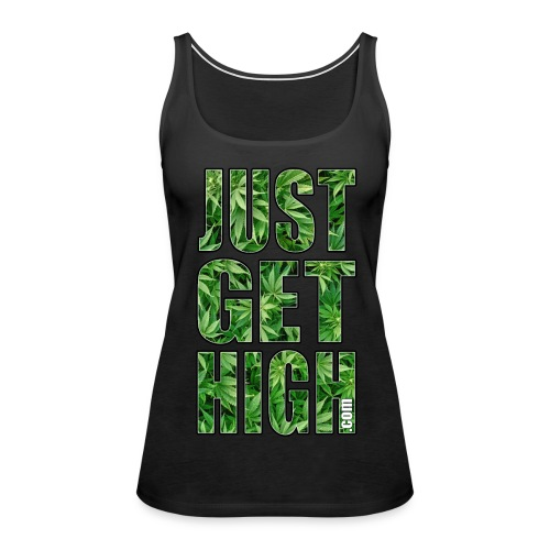 Just Get High Tank Top - Women's Premium Tank Top