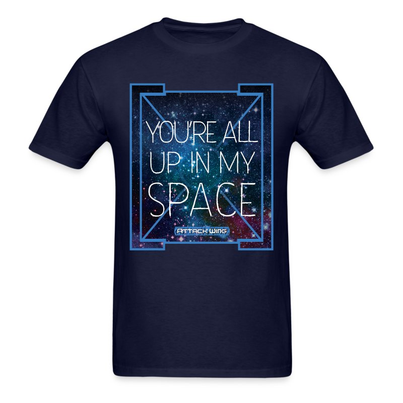 You're All Up In My Space - Men's T-Shirt