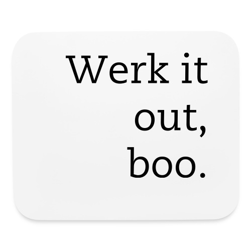 Werk it out, boo. - Mouse pad Horizontal
