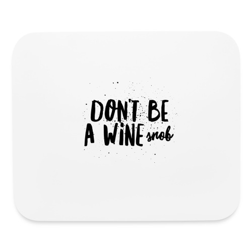 Don't Be A Wine Snob!  - Mouse pad Horizontal
