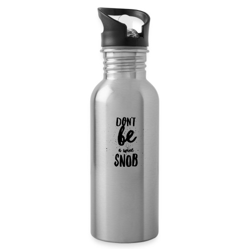 Don't Be A Wine Snob!  - Water Bottle