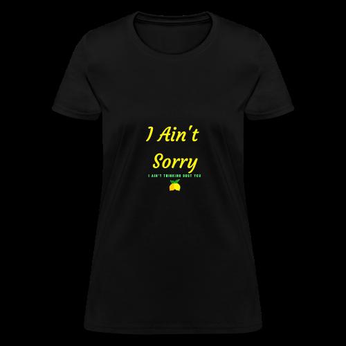I Ain't Sorry - Women's T-Shirt