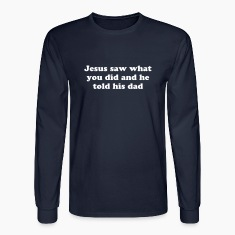 Jesus Told His Dad - Funny Long Sleeve Shirts