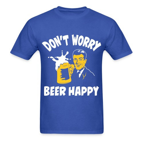 Don't Worry Beer Happy - Blue T-Shirt - Men's T-Shirt