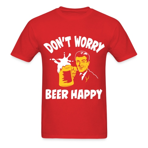 Don't Worry Beer Happy - Red T-Shirt - Men's T-Shirt
